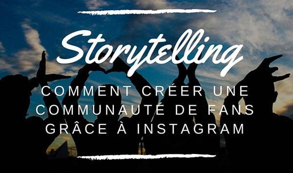 Raconter son histoire et créer une communauté de fans grâce à Instagram