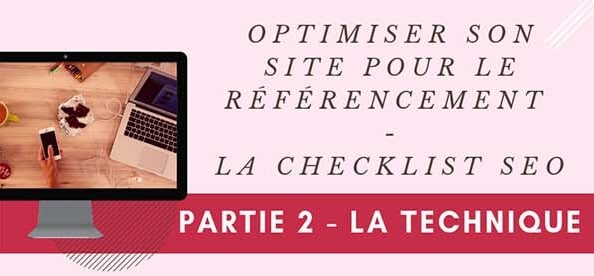Optimiser son site pour le référencement naturel – Partie 2 : La technique